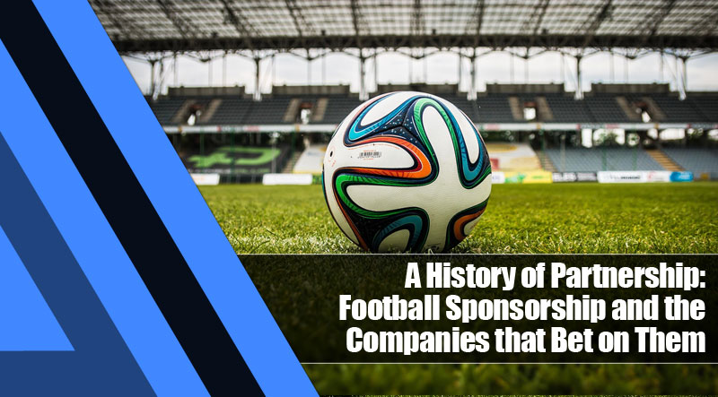2 - A History of Partnership: Football Sponsorship and the Companies that Bet on Them