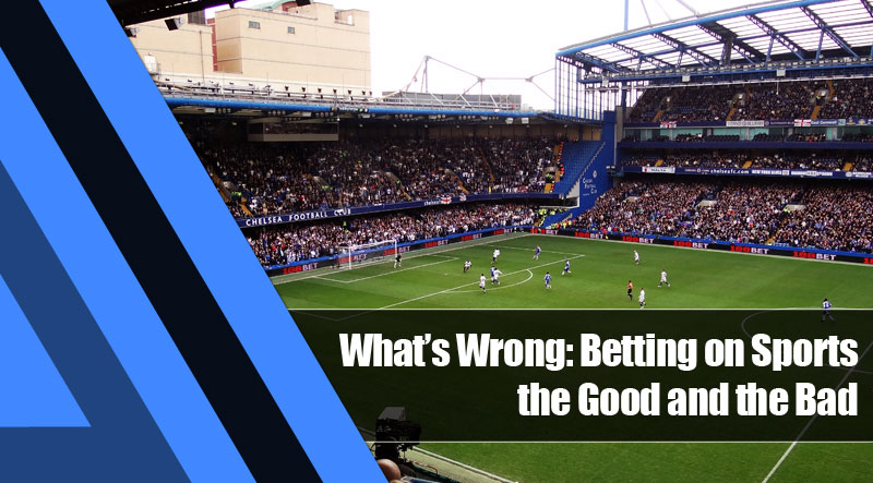 4 - What's Wrong: Betting on Sports—the Good and the Bad