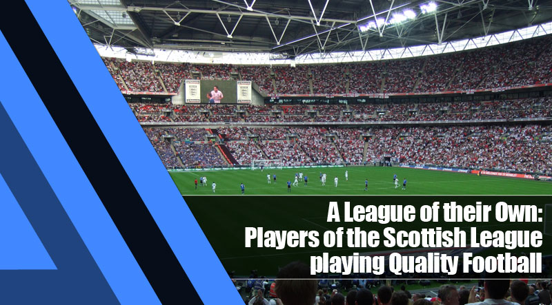 7 - A League of their Own: Players of the Scottish League playing Quality Football