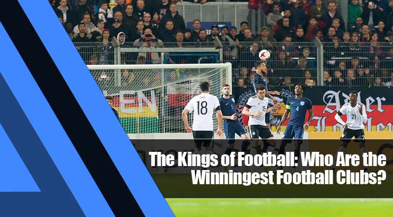 8 - The Kings of Football: Who Are the Winningest Football Clubs?