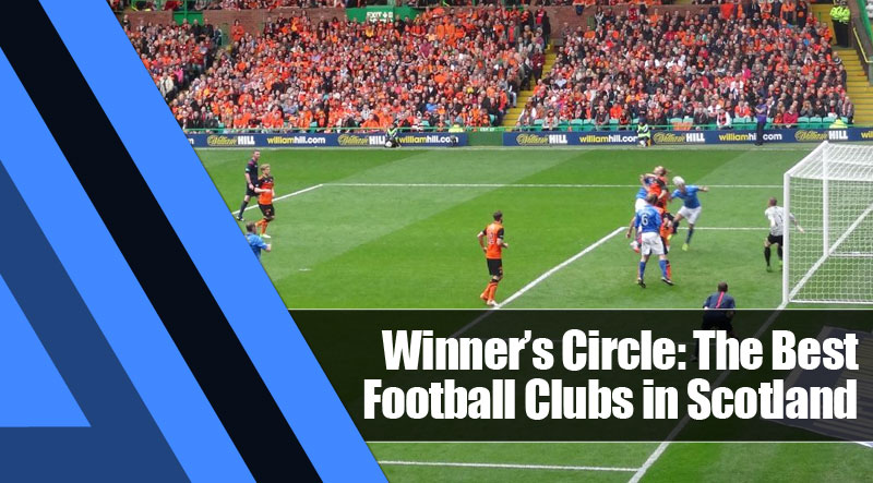 9 - Winner's Circle: The Best Football Clubs in Scotland