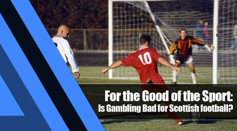 10 - For the Good of the Sport: Is Gambling Bad for Scottish football?