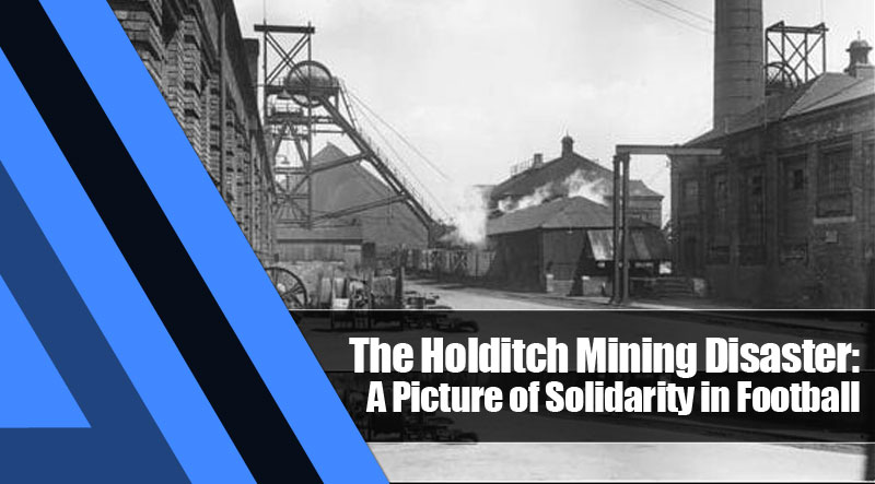 11 - The Holditch Mining Disaster: A Picture of Solidarity in Football